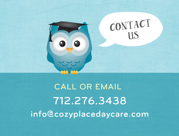 Call 712.276.3438 or email us at info@cozyplacedaycare.com
